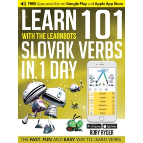 Learn 101 Slovak Verbs in 1 Day with the Learnbots: The Fast, Fun and Easy Way to Learn Verbs by Rory Ryder (Paperback, 2017)