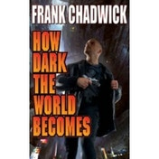 How Dark the World Becomes by Frank Chadwick (Paperback, 2013)