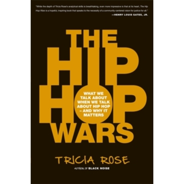 The Hip Hop Wars: What We Talk About When We Talk About Hip Hop--and Why It Matters by Tricia Rose (Paperback, 2008)