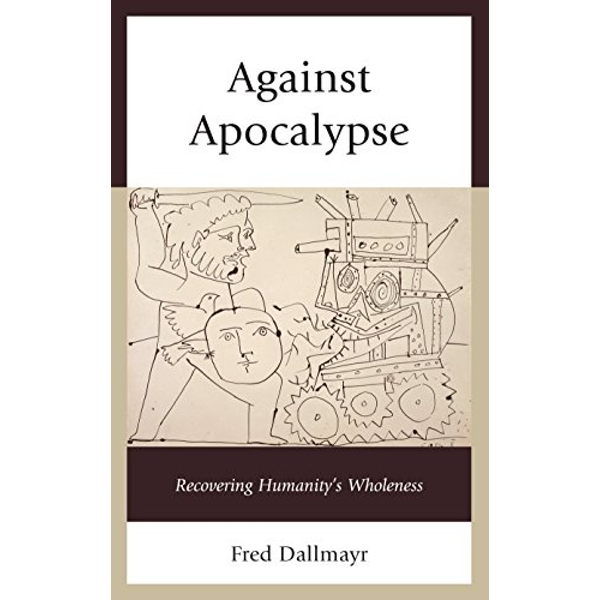 Against Apocalypse Recovering Humanity's Wholeness Paperback / softback 2017