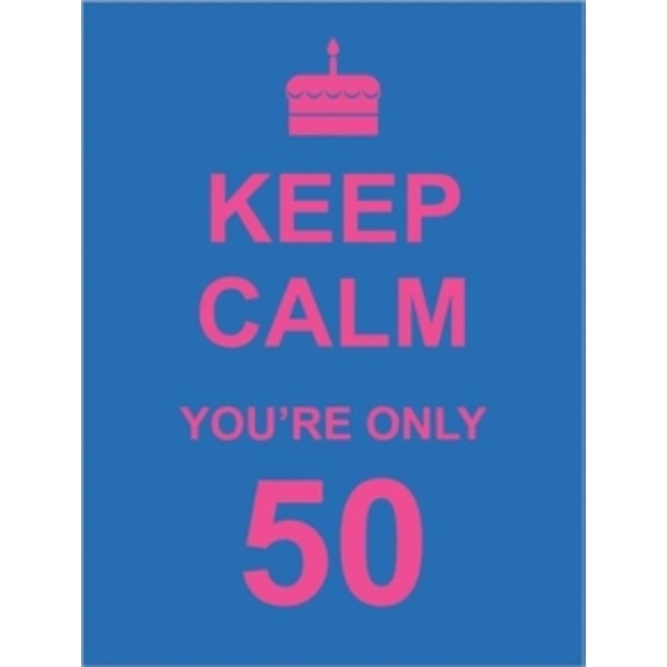 Keep Calm You're Only 50 by Summersdale Publishers (Hardback, 2011)