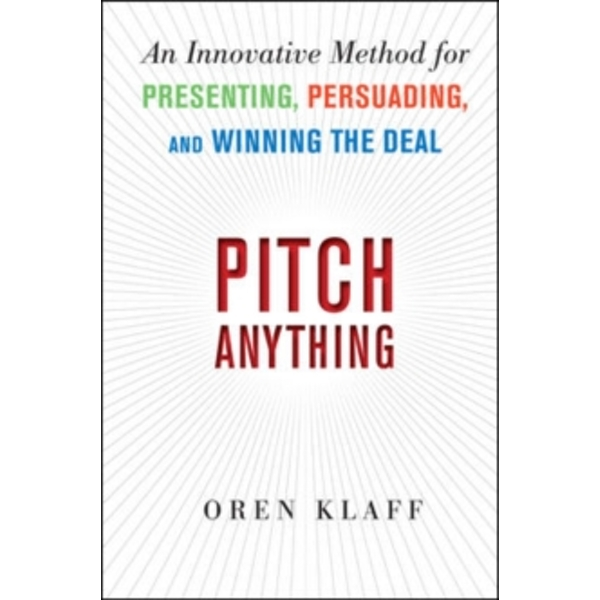 Pitch Anything: An Innovative Method for Presenting, Persuading, and Winning the Deal by Oren Klaff (Hardback, 2011)