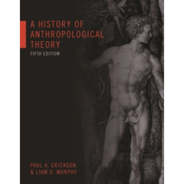 A History of Anthropological Theory, Fifth Edition by Paul A. Erickson, Liam D. Murphy (Paperback, 2016)