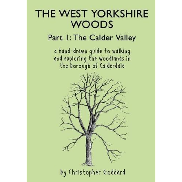 The West Yorkshire Woods: Part 1: Calder Valley by Christopher Goddard (Paperback, 2016)