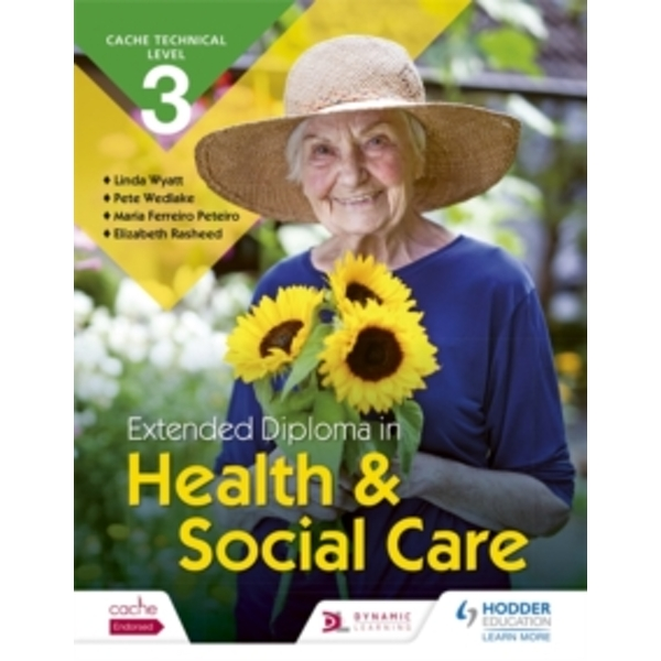 CACHE Technical Level 3 Extended Diploma in Health and Social Care by Elizabeth Rasheed, Maria Ferreiro Peteiro, Pete Wedlake, Linda Wyatt (Paperback, 2017)