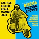 Soul Jazz Records Presents - Nigeria Freedom Sounds! Calypso, Highlife, Juju and Apala: Popular Music and The Birth Of Independent Nigeria 1960-63 Vinyl