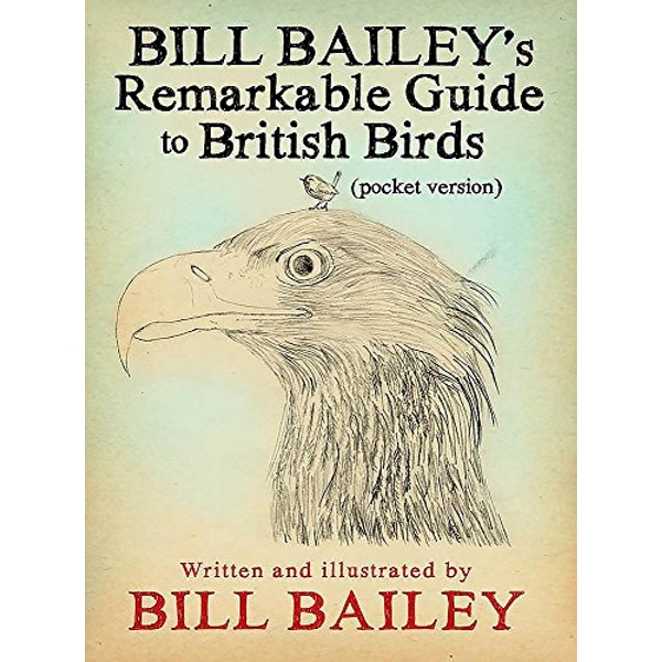 Bill Bailey's Remarkable Guide to British Birds Pocket Version by Bill Bailey (2018, Paperback)