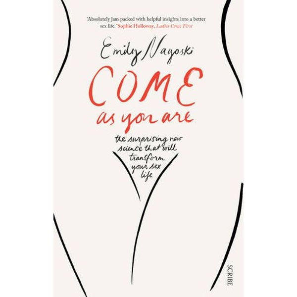Come as You Are: the surprising new science that will transform your sex life by Emily Nagoski (Paperback, 2015)