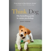 Think Dog: An Owner's Guide to Canine Psychology by John Fisher (Paperback, 2016)