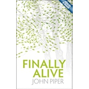 Finally Alive by John Piper (Paperback, 2009)