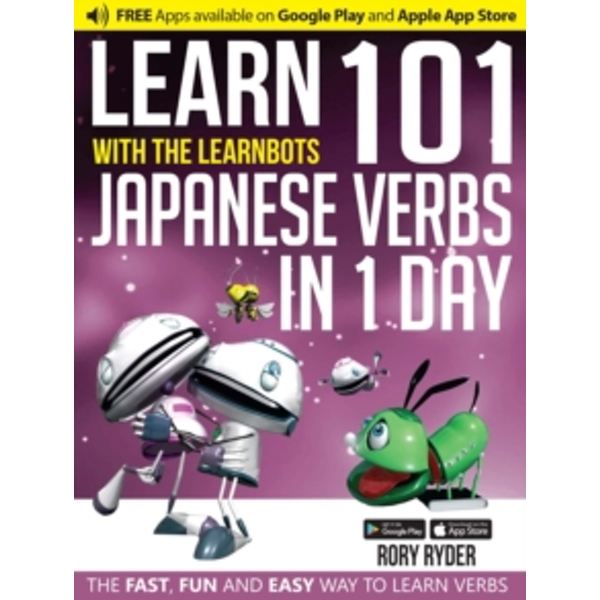 Learn 101 Japanese Verbs in 1 Day with the Learnbots : The Fast, Fun and Easy Way to Learn Verbs