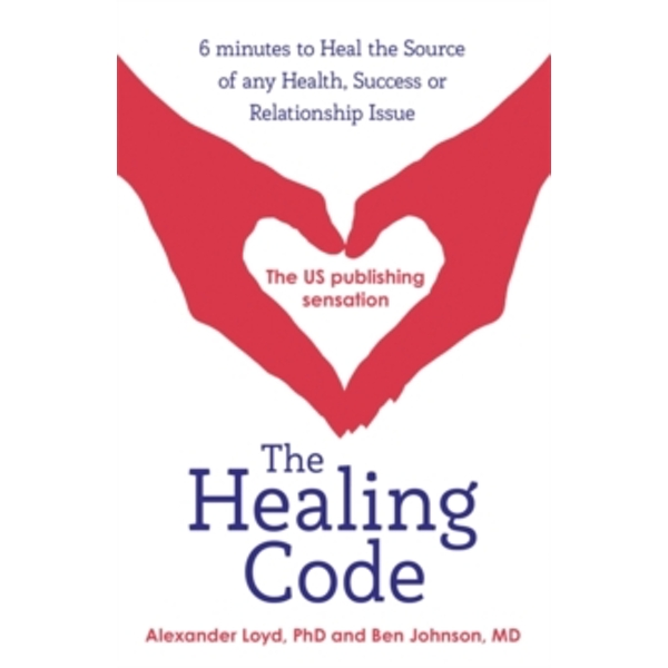 The Healing Code : 6 minutes to heal the source of your health, success or relationship issue