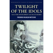Twilight of the Idols with The Antichrist and Ecce Homo by Friedrich Nietzsche (Paperback, 2001)