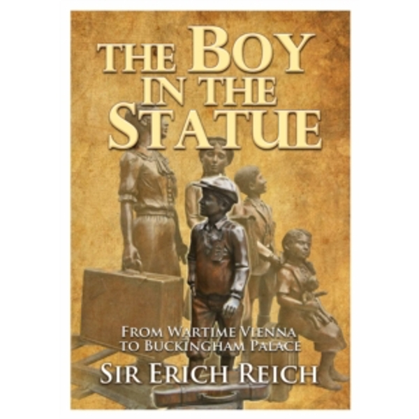 The Boy in the Statue : From Wartime Vienna to Buckingham Palace