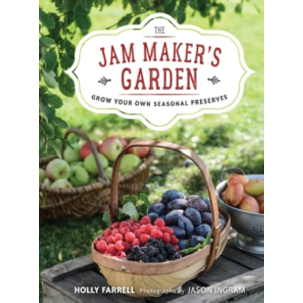 The Jam Maker's Garden : Grow your own seasonal preserves