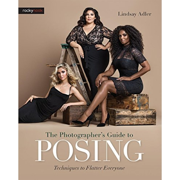Photographer s Guide to Posing, the: Techniques to Flatter Anyone by Lindsay Adler (Paperback, 2017)