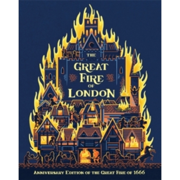 The Great Fire of London : Anniversary Edition of the Great Fire of 1666 Hardcover