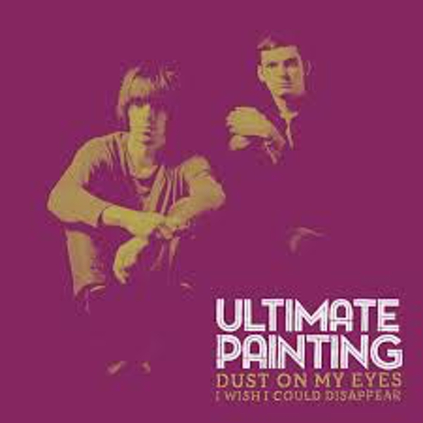 Ultimate Painting – Dust On My Eyes / I Wish I Could Disappear Vinyl