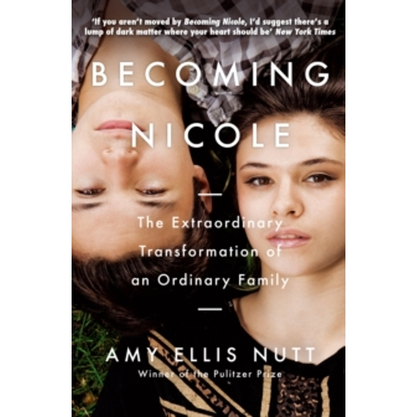 Becoming Nicole : The Extraordinary Transformation of an Ordinary Family