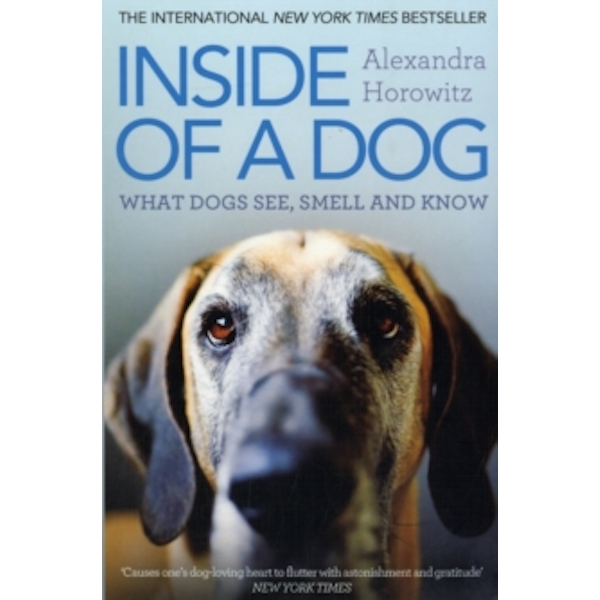 Inside of a Dog: What Dogs See, Smell, and Know by Alexandra Horowitz (Paperback, 2012)