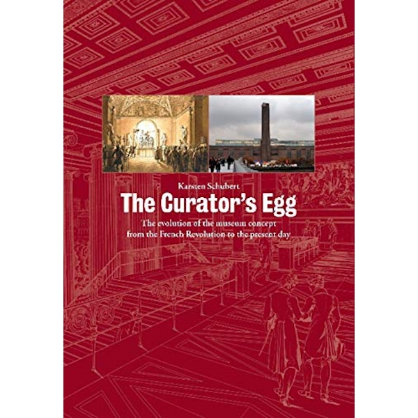 The Curator's Egg: The Evolution of the Museum Concept from the French Revolution to the Present Day by Karsten Schubert (Paperback, 2009)
