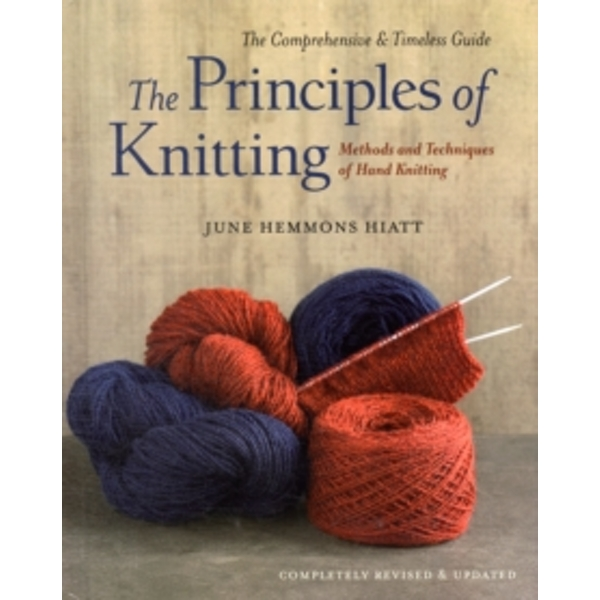 The Principles of Knitting : Methods and Techniques of Hand Knitting