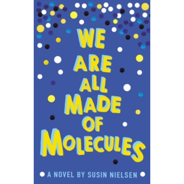 We Are All Made of Molecules by Susin Nielsen (Paperback, 2016)