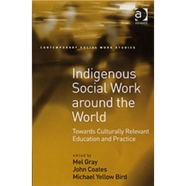 Indigenous Social Work Around the World: Towards Culturally Relevant Education and Practice by Professor John Coates (Hardback, 2008)