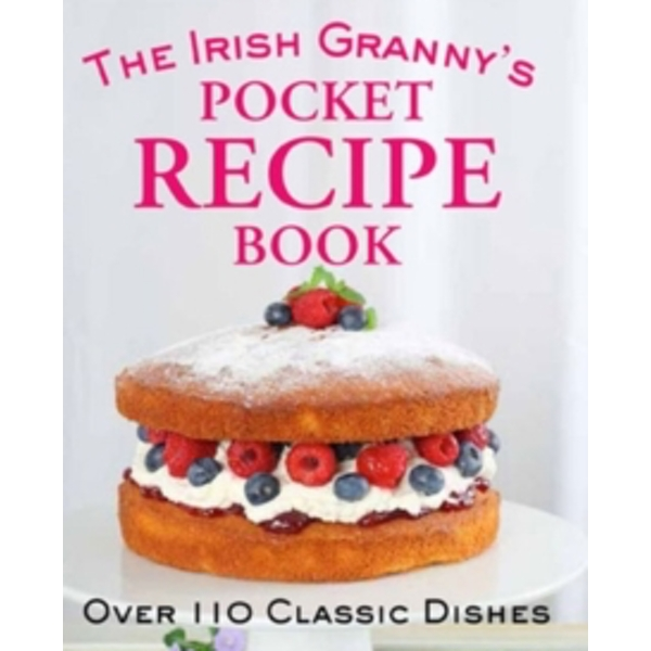 The Irish Granny's Pocket Recipe Book : Over 110 Classic Dishes