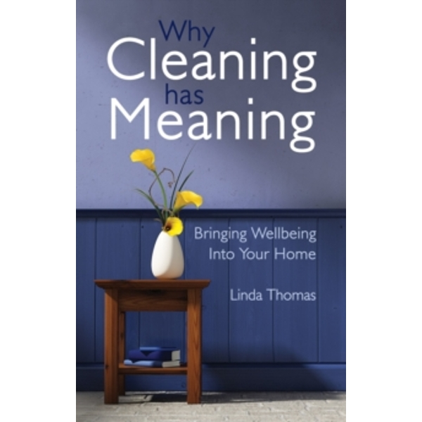 Why Cleaning Has Meaning: Bringing Wellbeing Into Your Home by Linda Thomas (Paperback, 2014)
