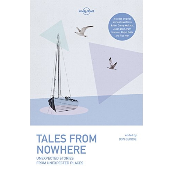 Tales from Nowhere by Lonely Planet, Danny Wallace, Tim Cahill, Pico Iyer, Pam Houston, Anthony Sattin, Rolf Potts, Simon Winchester, Don George, Jason Elliot (Paperback, 2016)