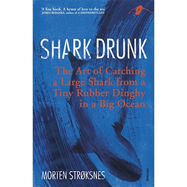 Shark Drunk The Art of Catching a Large Shark from a Tiny Rubber Dinghy in a Big Ocean Paperback / softback 2018