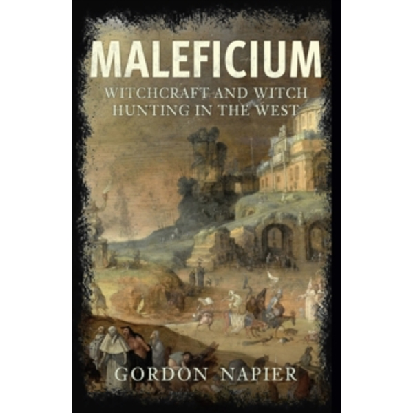 Maleficium : Witchcraft and Witch Hunting in the West