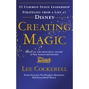Creating Magic: 10 Common Sense Leadership Strategies from a Life at Disney by Lee Cockerell (Paperback, 2008)