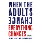 When the Adults Change, Everything Changes: Seismic shifts in school behaviour by Paul Dix (Paperback, 2017)