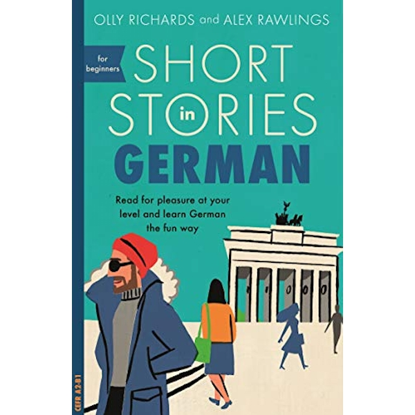 Short Stories in German for Beginners Read for pleasure at your level, expand your vocabulary and learn German the fun way! Paperback / softback 2018