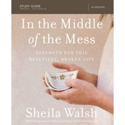 In the Middle of the Mess Study Guide: Strength for This Beautiful, Broken Life by Sheila Walsh (Paperback, 2017)