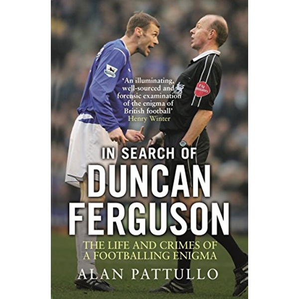 In Search of Duncan Ferguson: The Life and Crimes of a Footballing Enigma by Alan Pattullo (Paperback, 2015)