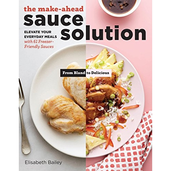 Make-Ahead Sauce Solution: Elevate Your Everyday Meals with 61 Freezer-Friendly Sauces  Paperback / softback 2018