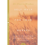 Self-Help for Your Nerves: Learn to relax and enjoy life again by overcoming stress and fear by Claire Weekes (Paperback, 1995)