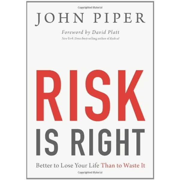 Risk Is Right: Better to Lose Your Life Than to Waste It by John Piper (Paperback, 2013)
