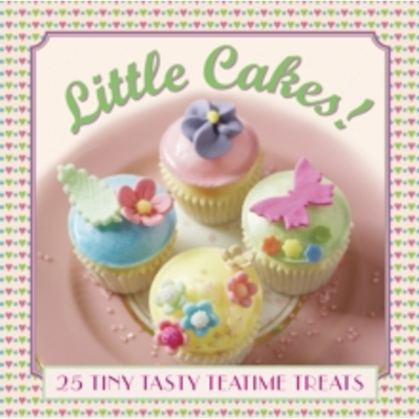 Little Cakes!: 25 Tiny Tasty Tea-Time Treats