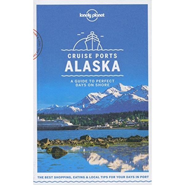 Lonely Planet Cruise Ports Alaska  Paperback / softback 2018