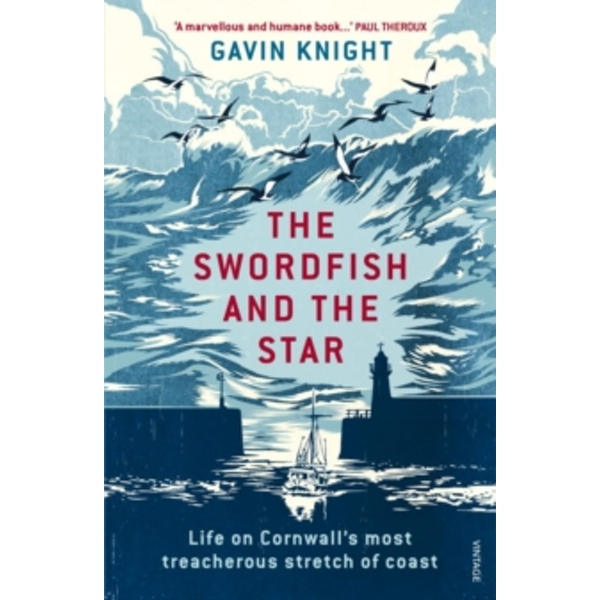 The Swordfish and the Star : Life on Cornwall's most treacherous stretch of coast