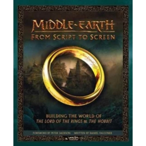 Middle-earth: From Script to Screen : Building the World of the Lord of the Rings and the Hobbit