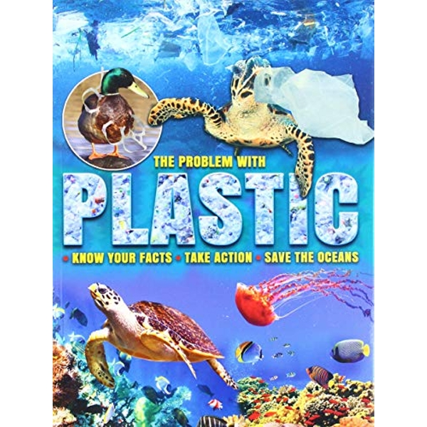 The Problem with Plastic Know Your Facts * Take Action * Save The Oceans Paperback / softback 2018