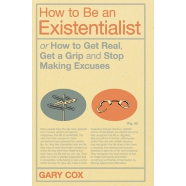 How to be an Existentialist: or How to Get Real, Get a Grip and Stop Making Excuses by Gary Cox (Paperback, 2011)