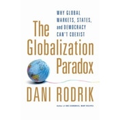 The Globalization Paradox: Why Global Markets, States, and Democracy Can't Coexist by Dani Rodrik (Paperback, 2012)