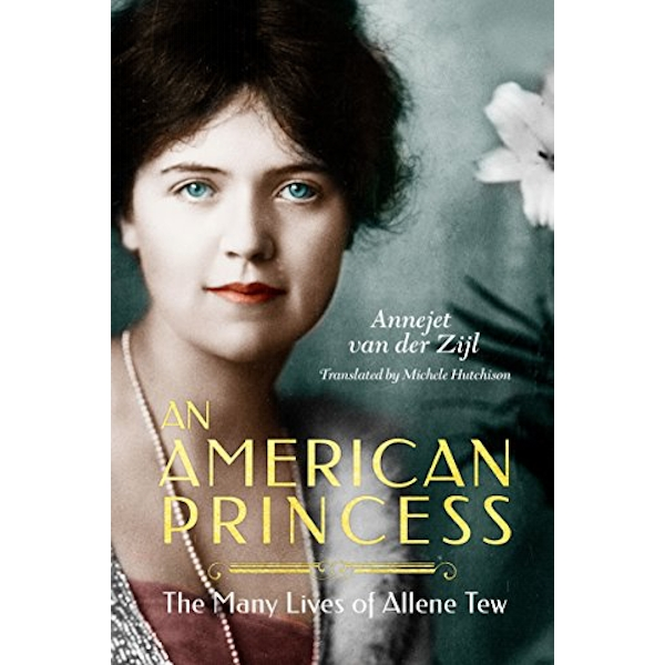 An American Princess The Many Lives of Allene Tew Hardback 2018