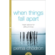 When Things Fall Apart: Heart Advice for Difficult Times by Pema Chodron (Paperback, 2005)